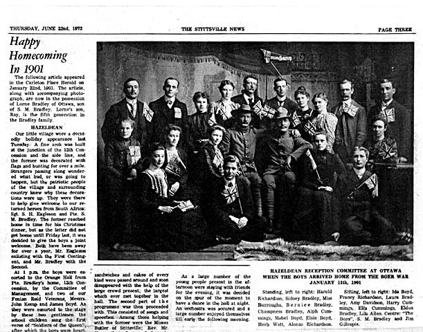 Stittsville Reprint of an article originally appearing in the Carleton Place Herold in January 22nd, 1901 regarding the homecoming of Slias Manual Bradley from the Boer War.  Standing left to right: Harold Richardson, Sidney Bradley, Miss Burroughs, Bernice Bradley, Champness Bradley, Alph Cummings, Mabel Boyd, Elsie Boyd, Herb Watt, Alonzo Richarson.  Sitting left to right: Ida Boyd, Francy Richardson, Laura Bradley, Amy Davidson, Harry Cummings, Ella Cummings, Eldon Bradley, Lila Allen  Centre: Silas Manuel Bradley, Jim Gillespie. Source: internetgeneology.com