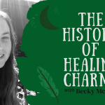 Becky McCoy shares the history of healing charms