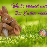 Easter weekend – What's opened and closed?