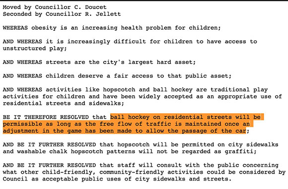 City council passed a motion in 2007 allowing ball hockey on city streets.